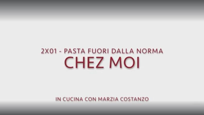Chez moi 01 – Pasta fuori dalla norma