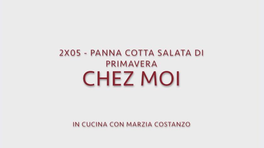 Chez moi 05 – Panna cotta salata di primavera